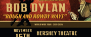 Bob Dylan Will Perform at Hershey Theatre in November