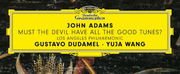 "LA Phil and Gustavo Dudamel Release World Premiere Recording of John Adams ""Must the Devil Have All the Good Tunes?"""