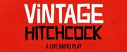 VINTAGE HITCHCOCK: A LIVE RADIO PLAY Begins Performances This Week Photo