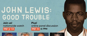 JOHN LEWIS: GOOD TROUBLE Nationwide Watch Event And Virtual Panel Discussion Announced Photo