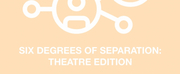 Student Blog: Six Degrees of Separation - Theatre Edition! Photo
