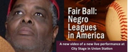 FAIR BALL: NEGRO LEAGUES IN AMERICA Available to Stream Now