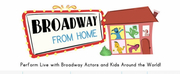 BWW Feature: Broadway From Home Brings Global Connection to Young People and Professional Actors