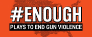 #ENOUGH: Plays to End Gun Violence Nationwide Reading Premieres in Multiple Cities Photo