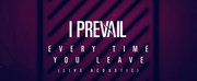 I Prevail Share Acoustic Every Time You Leave Video Photo