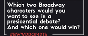 BWW Prompts: Which Broadway Characters Would You Want to See in a Presidential Debate? Photo
