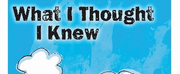 Jewish Repertory Theatre Continues its 17th Season with WHAT I THOUGHT I KNEW