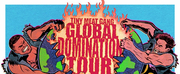 Coral Springs Center For The Arts Will Present TINY MEAT GANG: The Global Domination Tour