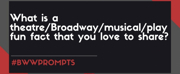 #BWWPrompts: Share Your Favorite Broadway Fun Fact!