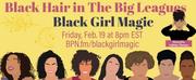 Brittney Johnson, Ashley De La Rosa and MoreJoin BLACK GIRL MAGIC Live Event Photo