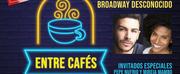 IG TV: Entre Cafés - Broadway Desconocido (con Pepe Nufrio y Mireia Mambo)