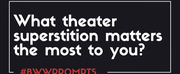 BWW Prompts: Which Theatre Superstition Matters the Most to You? Photo