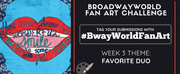 Check Out Week 2 Submissions of #BwayWorldFanArt and Get Drawing For Week 3!