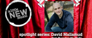 A LITTLE NEW MUSICs SPOTLIGHT SERIES Presents David Mallamud Photo