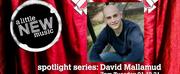 A LITTLE NEW MUSICs SPOTLIGHT SERIES Presents David Mallamud Photo