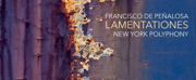 New York Polyphony Releases LAMENTATIONES, Feat. Lost Works By Francisco Penalosa