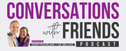 CONVERSATIONS WITH FRIENDS Podcast Launches With Hosts Danny McFarland And Dr. See Love Photo