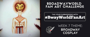 Check Out Week 6 Submissions of #BwayWorldFanArt and Get Drawing For Week 7!