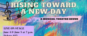 Rising Toward A New Day: A Musical Theatre Revue Will Bring In-Person Performances Back to