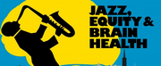 JAZZ, EQUITY, AND BRAIN HEALTH Live Virtual Event Announced June 15