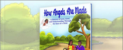 New Childrens Book HOW ANGELS ARE MADE Opens Door For Dialogue About Grief And Death