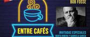 IG TV: Entre Cafés - Bob Fosse (con Marta Ribera y Gabriela García)