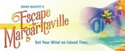 ESCAPE TO MARGARITAVILLE Will Play the Majestic Theatre