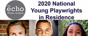 Echo Theater Company Selects Six Young Playwrights for 2020 National Young Playwrights in Residence Program
