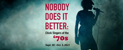 NOBODY DOES IT BETTER: Chick Singers Of The 70s to be Presented at SideNotes Cabaret