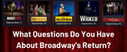 What Questions Do You Have About Broadways Return?