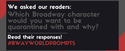#BWWPrompts: Which Broadway Character Would You Want to Be Quarantined With and Why?