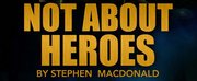 Blackeyed Theatres Production Of NOT ABOUT HEROES Will Be Streamed This Month For Free