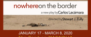 The Road Theatre Company Presents NOWHERE ON THE BORDER