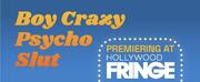 BOY CRAZY PSYCHO SLUT. to Play Hollywood Fringe This Month
