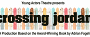 CROSSING JORDAN Enters Final Weekend At Young Actors Theatre