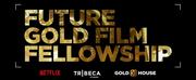 Netflix, Tribeca Studios & Gold House Introduce New Fellowship Program