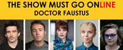 Full Cast Announced for The Show Must Go Onlines DOCTOR FAUSTUS