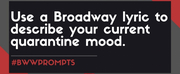 #BWWPrompts: Use A Broadway Lyric to Describe Your Quarantine Mood