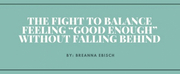 """Student Blog: The Fight to Balance Feeling """"Good Enough"""" Without Falling Behin Photo"""