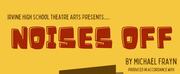 NOISES OFF Comes To Irvine High School Next Month