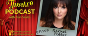 Podcast Exclusive: The Theatre Podcast With Alan Seales Chats With Rachel Potter Photo