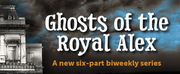 New Online Series GHOSTS OF THE ROYAL ALEX Explores the Spirit Life of the Haunted Royal A Photo