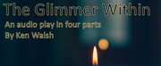 THE GLIMMER WITHIN Audio Play Will Be Presented By The Cary Playwrights Forum This Month
