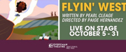 Everyman Theatres Season Continues With FLYIN WEST