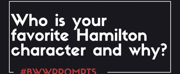 BWW Prompts: Who Is Your Favorite HAMILTON Character and Why? Photo