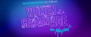 WOMEN OF A CERTAIN AGE: THE MUSICAL to be Presented by  The Art Park Players