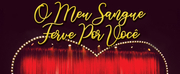 BWW Review: Great Success on Stage O MEU SANGUE FERVE POR VOCE (My Blood Boils For You) Wi Photo