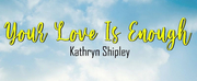 Kathryn Shipley Releases New Single Your Love Is Enough