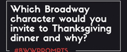 BWW Prompts: Which Broadway Character Is Coming to Thanksgiving Dinner?