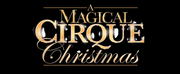 A MAGICAL CIRQUE CHRISTMAS Brings Jaw-Dropping Magic, Big Laughs, and More to The Fabulous